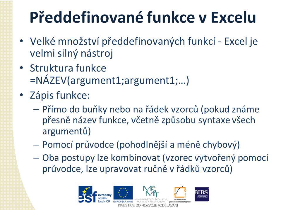 Předdefinované funkce v Excelu Velké množství předdefinovaných funkcí - Excel je velmi silný nástroj Struktura funkce =NÁZEV(argument1;argument1;…) Zá