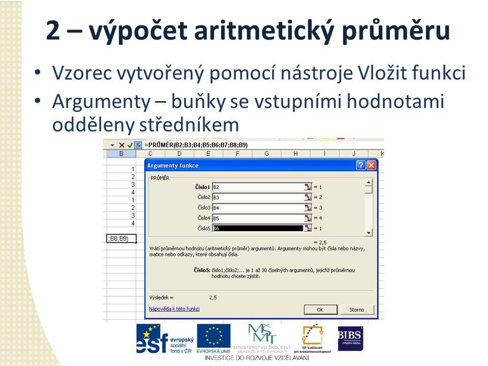 2 – výpočet aritmetický průměru Vzorec vytvořený pomocí nástroje Vložit funkci Argumenty – buňky se vstupními hodnotami odděleny středníkem
