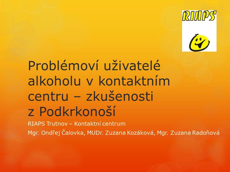 Problémoví uživatelé alkoholu v kontaktním centru – zkušenosti z Podkrkonoší RIAPS Trutnov – Kontaktní centrum Mgr.