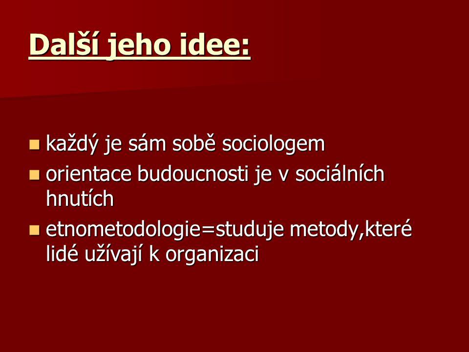 Další jeho idee: každý je sám sobě sociologem každý je sám sobě sociologem orientace budoucnosti je v sociálních hnutích orientace budoucnosti je v so
