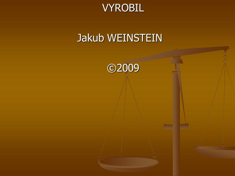 KONEC VYROBIL VYROBIL Jakub WEINSTEIN Jakub WEINSTEIN ©2009 ©2009