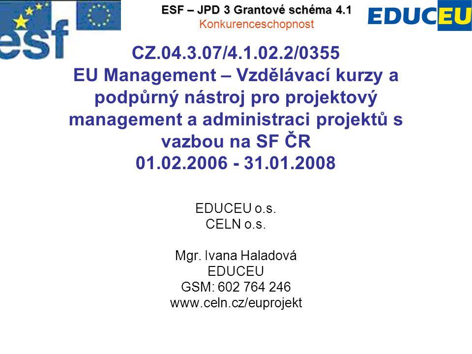CZ.04.3.07/4.1.02.2/0355 EU Management – Vzdělávací kurzy a podpůrný nástroj pro projektový management a administraci projektů s vazbou na SF ČR 01.02.2006 - 31.01.2008 EDUCEU o.s.