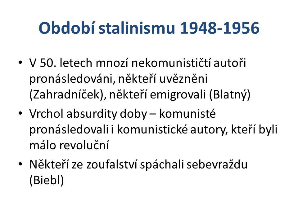 Období stalinismu 1948-1956 V 50. letech mnozí nekomunističtí autoři pronásledováni, někteří uvězněni (Zahradníček), někteří emigrovali (Blatný) Vrcho