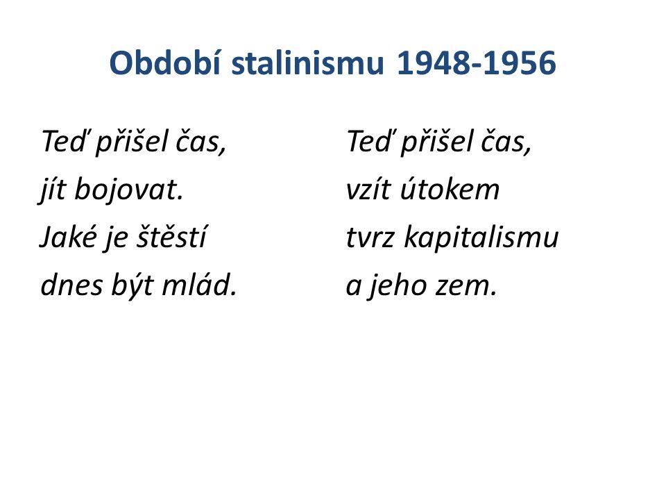 Období stalinismu 1948-1956 Teď přišel čas, jít bojovat. Jaké je štěstí dnes být mlád. Teď přišel čas, vzít útokem tvrz kapitalismu a jeho zem.