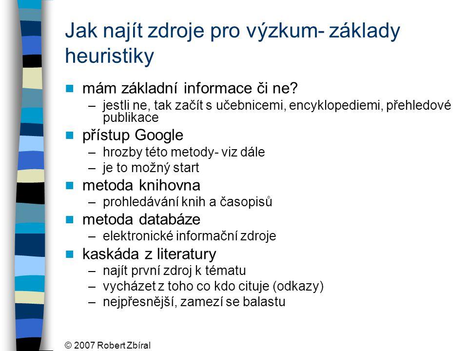 © 2007 Robert Zbíral Jak najít zdroje pro výzkum- základy heuristiky mám základní informace či ne.