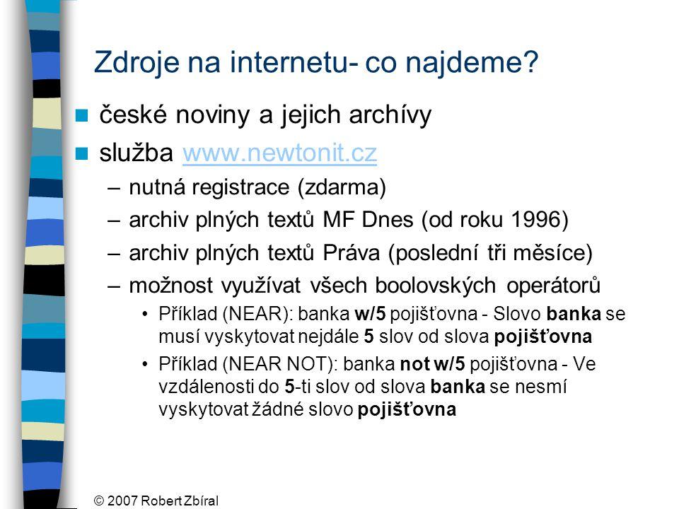 © 2007 Robert Zbíral Zdroje na internetu- co najdeme.