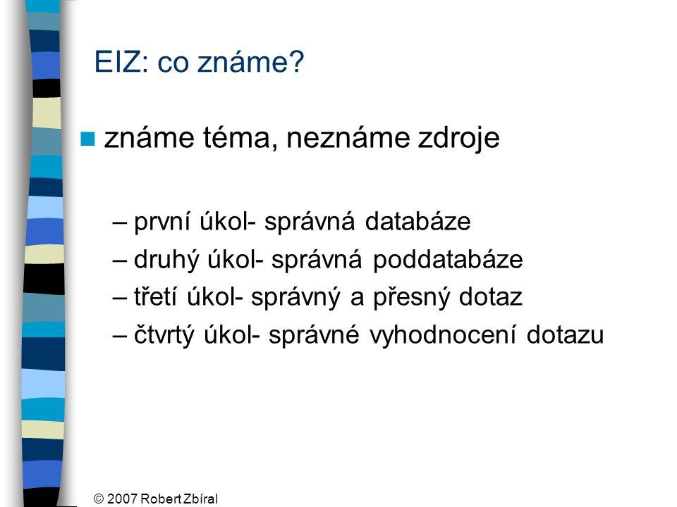 © 2007 Robert Zbíral EIZ: co známe.