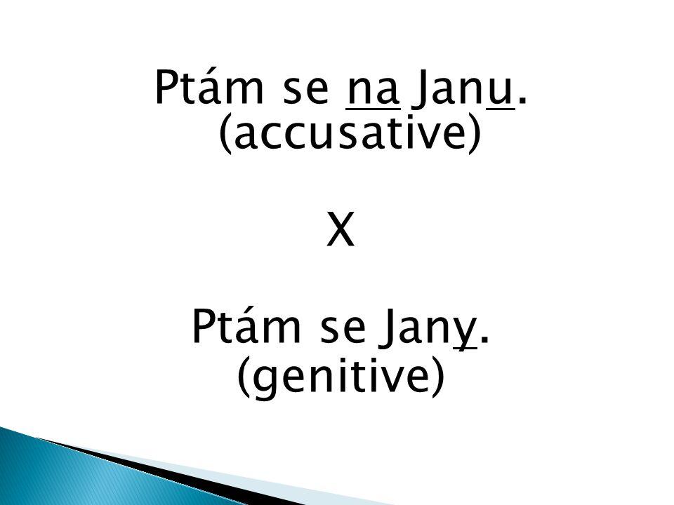 Ptám se na Janu. (accusative) X Ptám se Jany. (genitive)