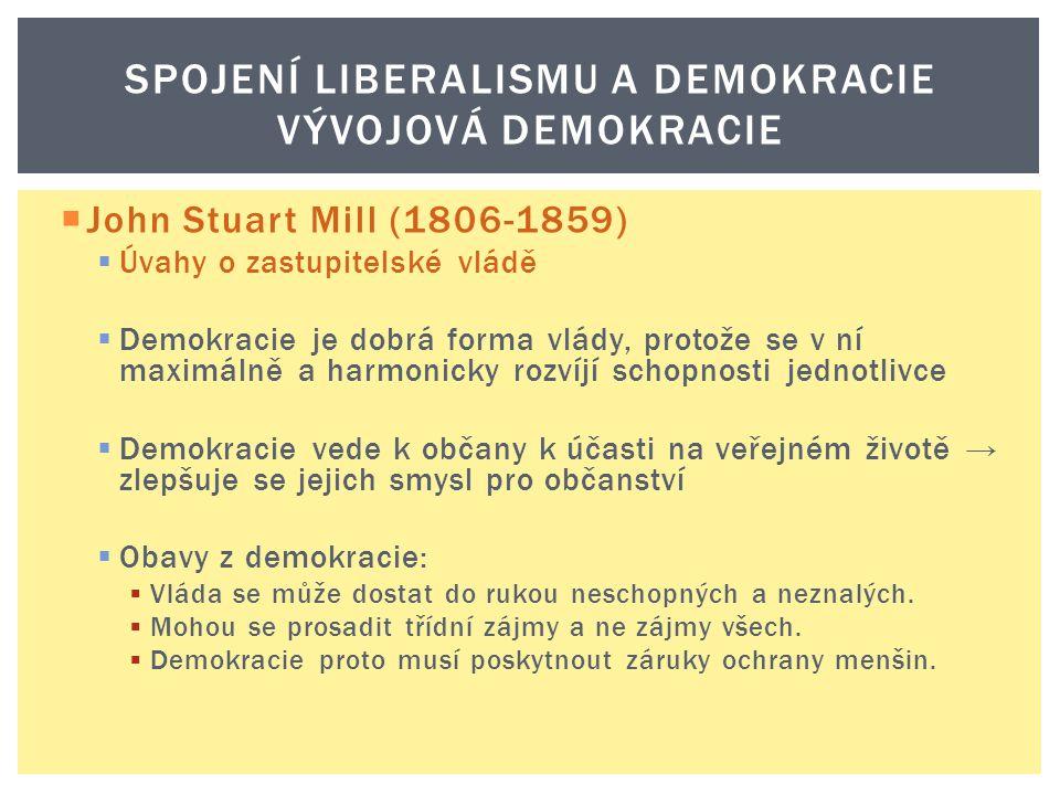  Alexis de Tocqueville (1805-1859)  Demokracie v Americe  Zabýval se slučitelností politické rovnosti (demokracie) a ochrany svobody (liberalismus) → důležité hodnoty, ale mohou být v rozporu  Pokud ve společnosti existuje rovnost, ale neexistuje omezení moci, je zde tendence vládnout despoticky (tyranie většiny).
