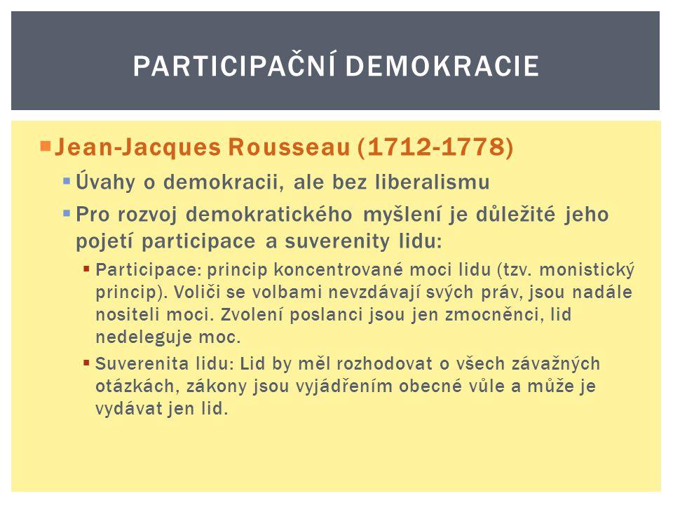  Jean-Jacques Rousseau (1712-1778)  Úvahy o demokracii, ale bez liberalismu  Pro rozvoj demokratického myšlení je důležité jeho pojetí participace