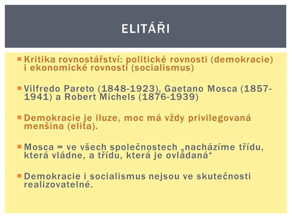 ELITÁŘI  Kritika rovnostářství: politické rovnosti (demokracie) i ekonomické rovnosti (socialismus)  Vilfredo Pareto (1848-1923), Gaetano Mosca (185
