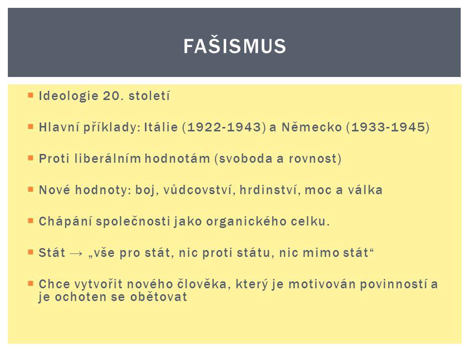 FAŠISMUS  Ideologie 20. století  Hlavní příklady: Itálie (1922-1943) a Německo (1933-1945)  Proti liberálním hodnotám (svoboda a rovnost)  Nové ho