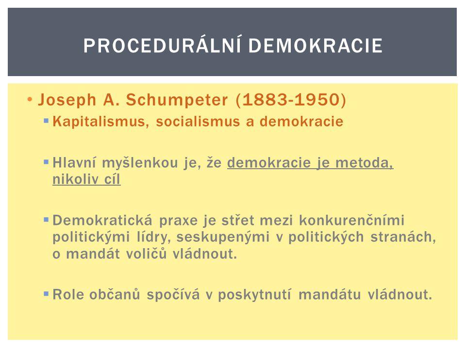 Joseph A. Schumpeter (1883-1950)  Kapitalismus, socialismus a demokracie  Hlavní myšlenkou je, že demokracie je metoda, nikoliv cíl  Demokratická p