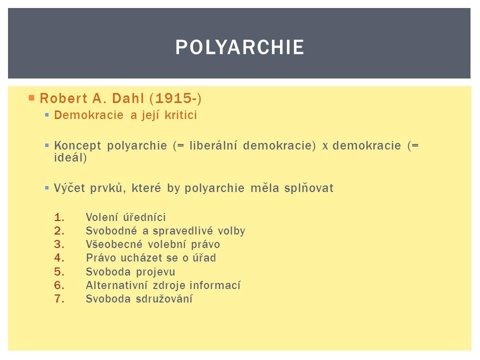  Robert A. Dahl (1915-)  Demokracie a její kritici  Koncept polyarchie (= liberální demokracie) x demokracie (= ideál)  Výčet prvků, které by poly