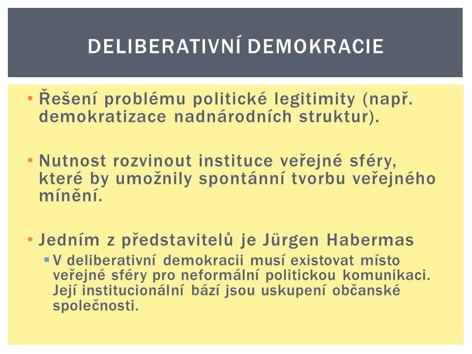 Řešení problému politické legitimity (např. demokratizace nadnárodních struktur). Nutnost rozvinout instituce veřejné sféry, které by umožnily spontán
