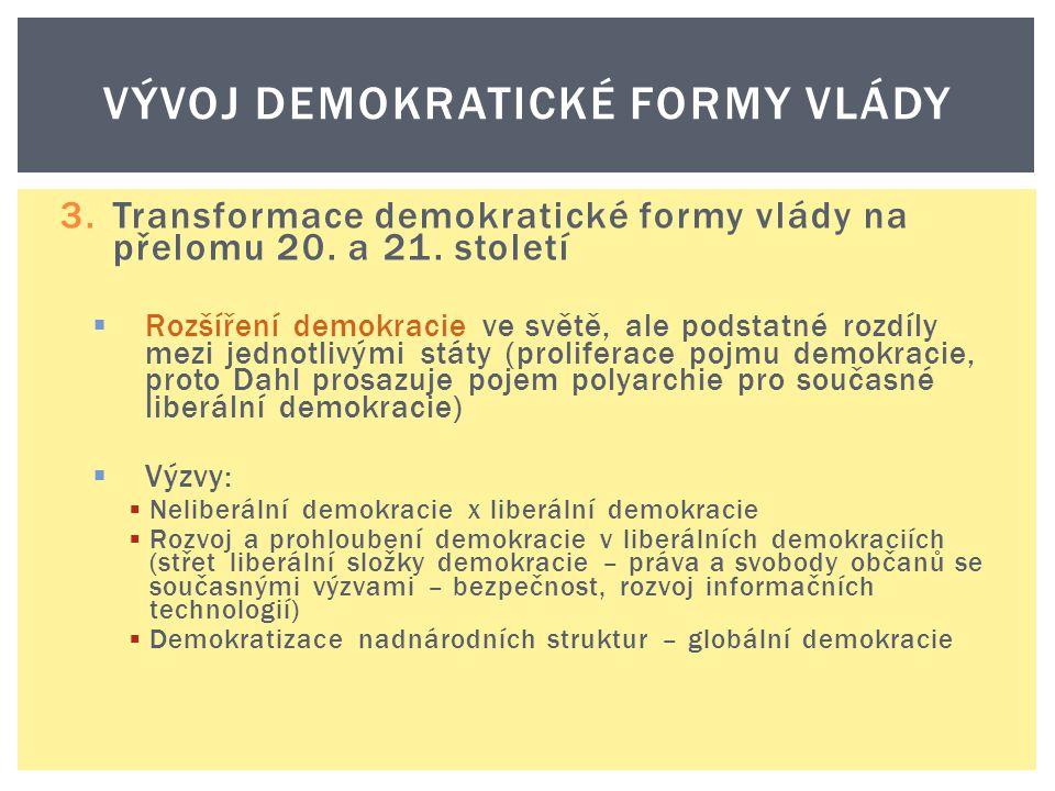 3.Transformace demokratické formy vlády na přelomu 20. a 21. století  Rozšíření demokracie ve světě, ale podstatné rozdíly mezi jednotlivými státy (p