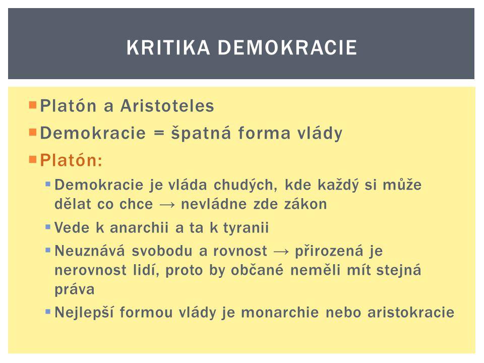 KRITIKA DEMOKRACIE  Platón a Aristoteles  Demokracie = špatná forma vlády  Platón:  Demokracie je vláda chudých, kde každý si může dělat co chce →