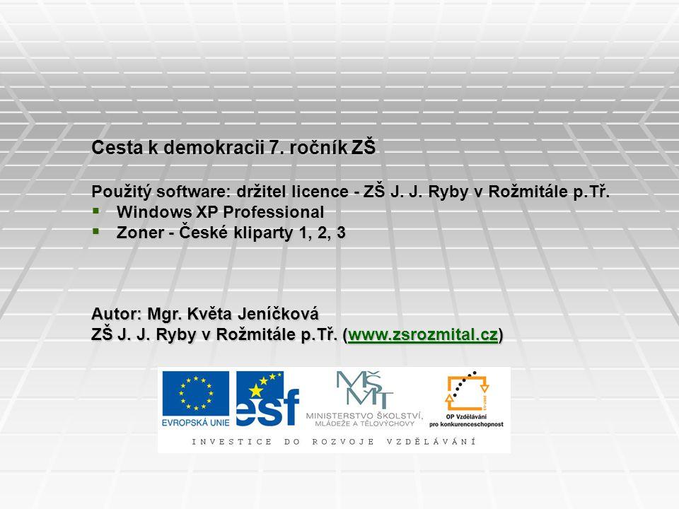 Cesta k demokracii 7. ročník ZŠ Použitý software: držitel licence - ZŠ J.