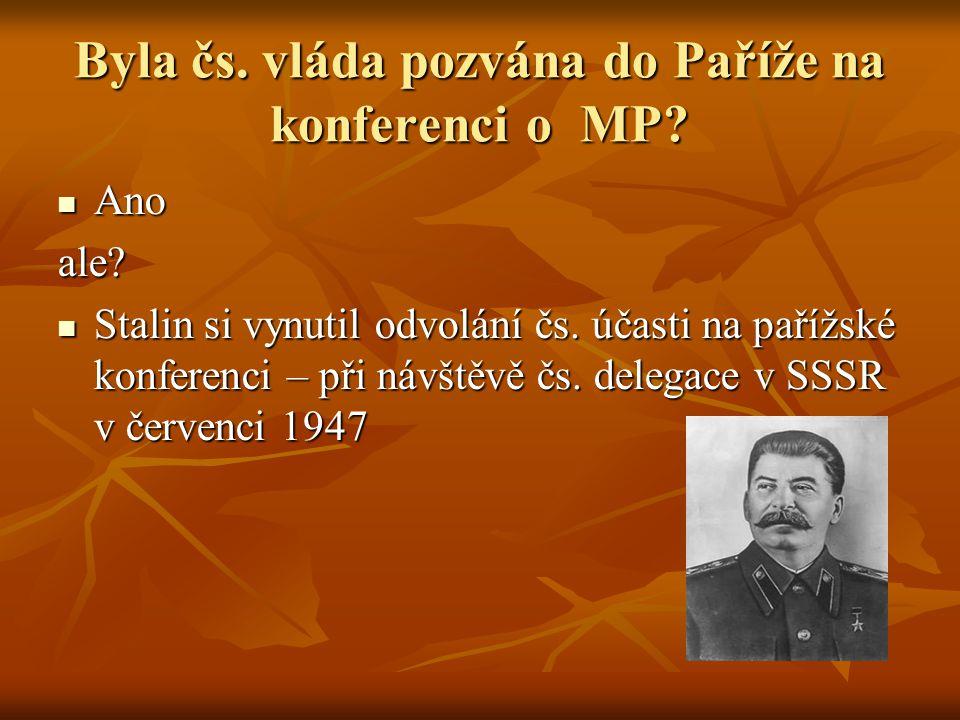Byla čs. vláda pozvána do Paříže na konferenci o MP? Ano ale? Stalin si vynutil odvolání čs. účasti na pařížské konferenci – při návštěvě čs. delegace
