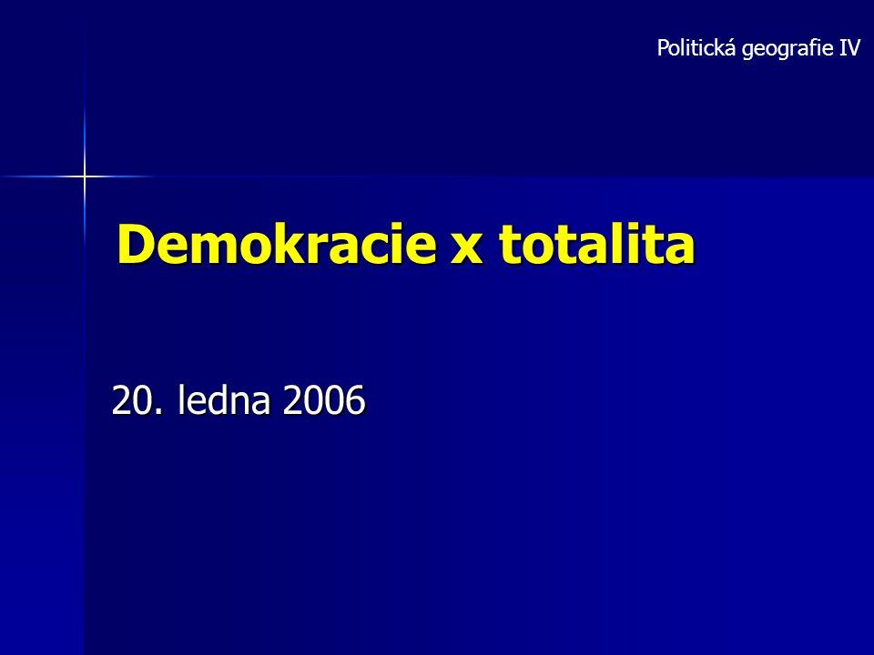 Demokracie x totalita 20. ledna 2006 Politická geografie IV