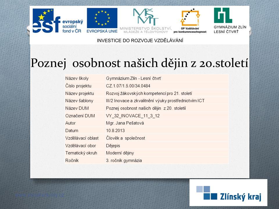 Poznej osobnost našich dějin z 20.století www.zlinskedumy.cz Název školyGymnázium Zlín - Lesní čtvrť Číslo projektuCZ.1.07/1.5.00/34.0484 Název projek