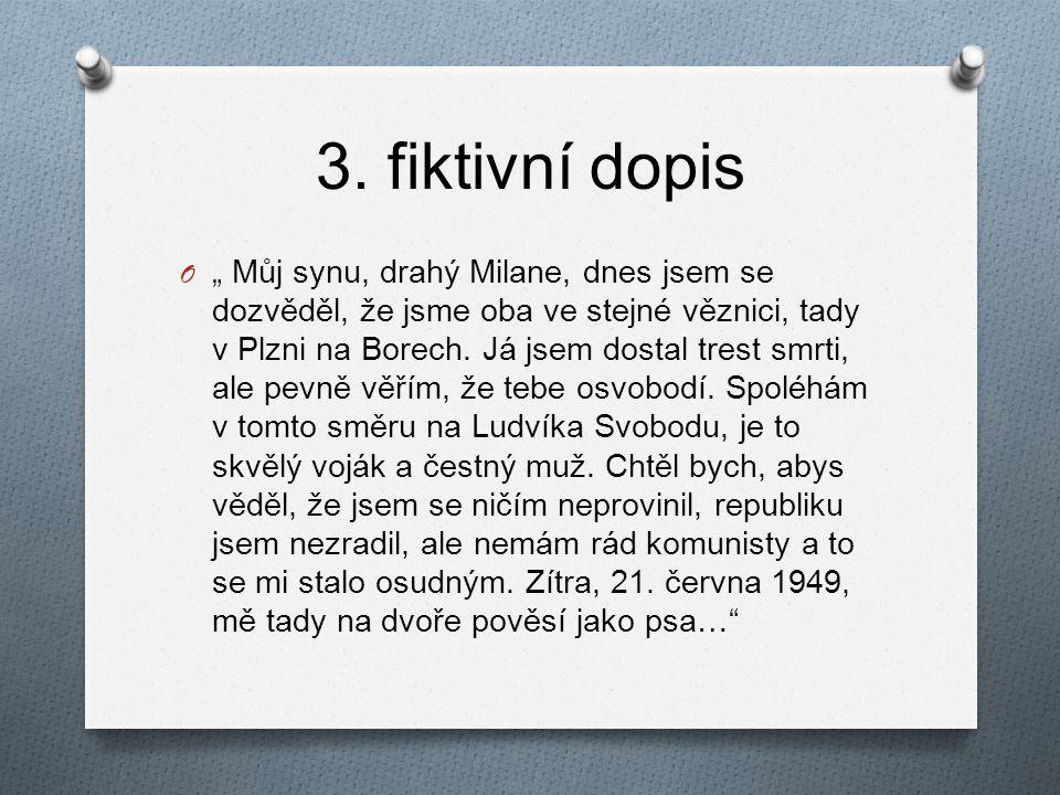 """3. fiktivní dopis O """" Můj synu, drahý Milane, dnes jsem se dozvěděl, že jsme oba ve stejné věznici, tady v Plzni na Borech. Já jsem dostal trest smrti"""