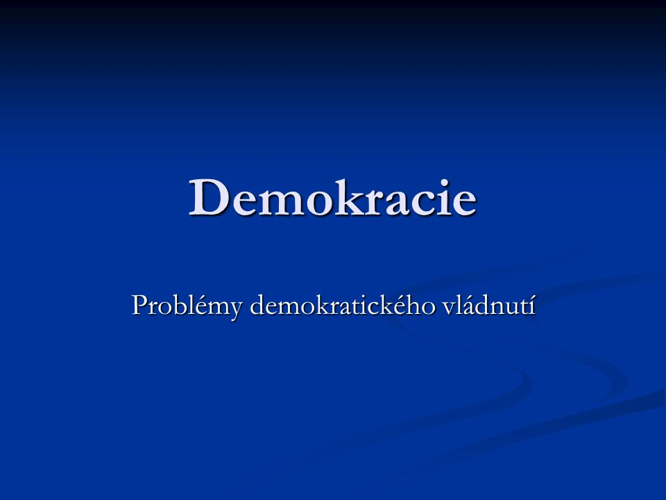 Demokracie Problémy demokratického vládnutí