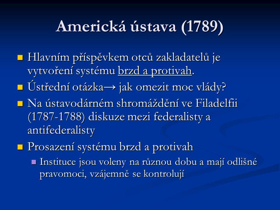 Americká ústava (1789) Hlavním příspěvkem otců zakladatelů je vytvoření systému brzd a protivah. Hlavním příspěvkem otců zakladatelů je vytvoření syst