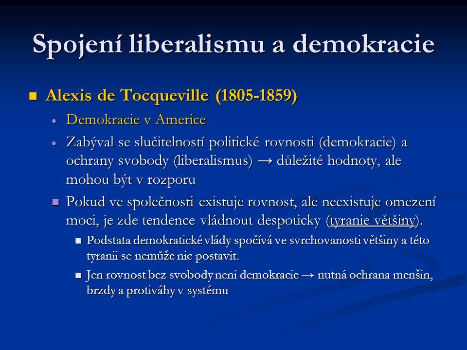 Spojení liberalismu a demokracie Alexis de Tocqueville (1805-1859) Alexis de Tocqueville (1805-1859)  Demokracie v Americe  Zabýval se slučitelností