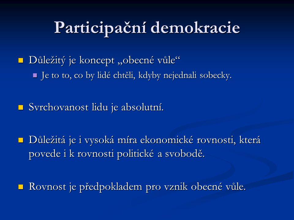 """Participační demokracie Důležitý je koncept """"obecné vůle"""" Důležitý je koncept """"obecné vůle"""" Je to to, co by lidé chtěli, kdyby nejednali sobecky. Je t"""