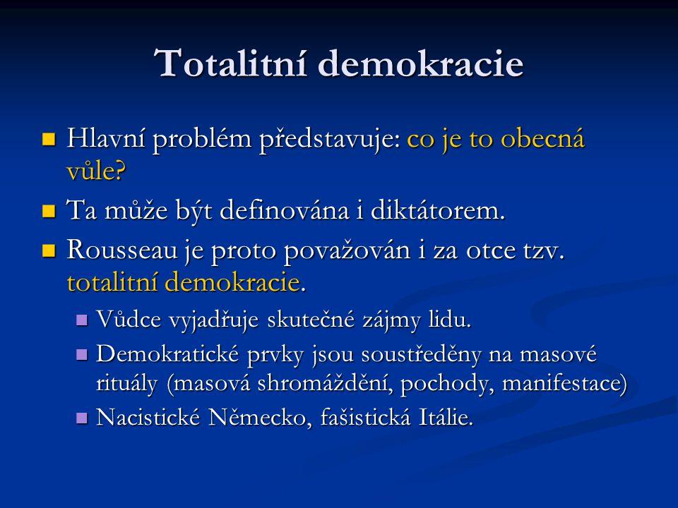 Totalitní demokracie Hlavní problém představuje: co je to obecná vůle? Hlavní problém představuje: co je to obecná vůle? Ta může být definována i dikt