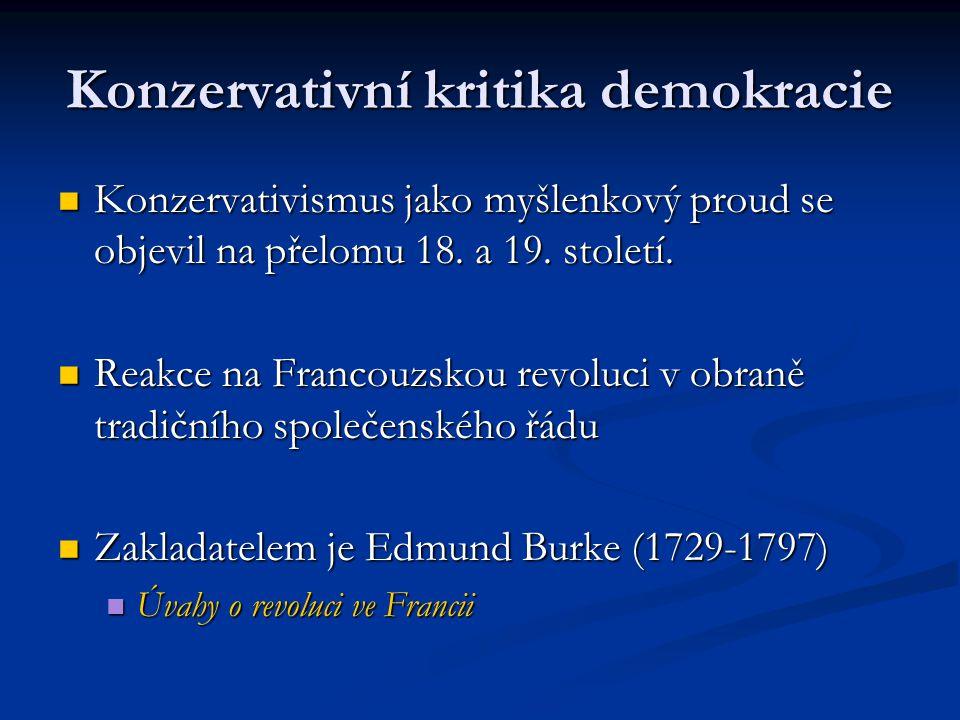 Konzervativní kritika demokracie Konzervativismus jako myšlenkový proud se objevil na přelomu 18. a 19. století. Konzervativismus jako myšlenkový prou