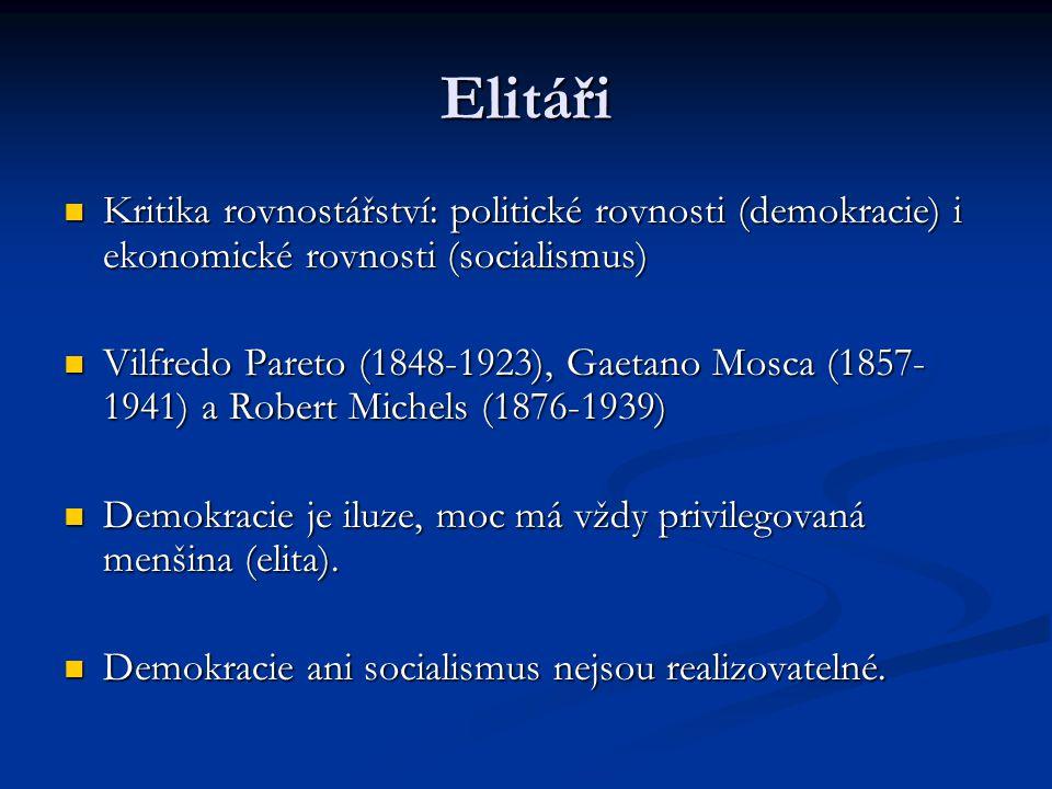 Elitáři Kritika rovnostářství: politické rovnosti (demokracie) i ekonomické rovnosti (socialismus) Kritika rovnostářství: politické rovnosti (demokrac
