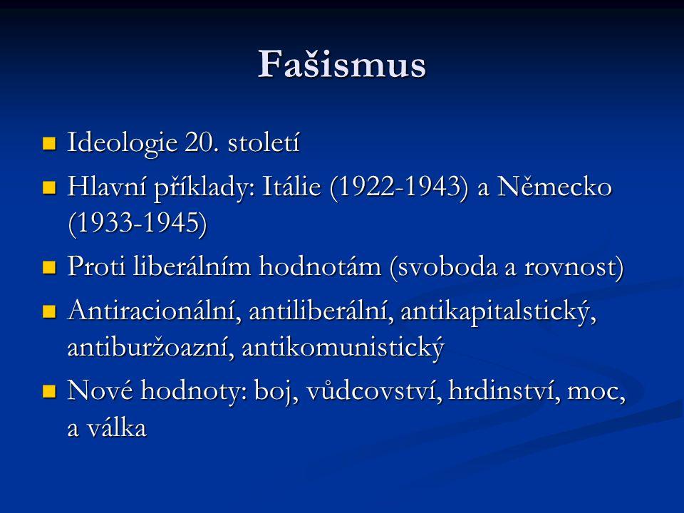 Fašismus Ideologie 20. století Ideologie 20. století Hlavní příklady: Itálie (1922-1943) a Německo (1933-1945) Hlavní příklady: Itálie (1922-1943) a N