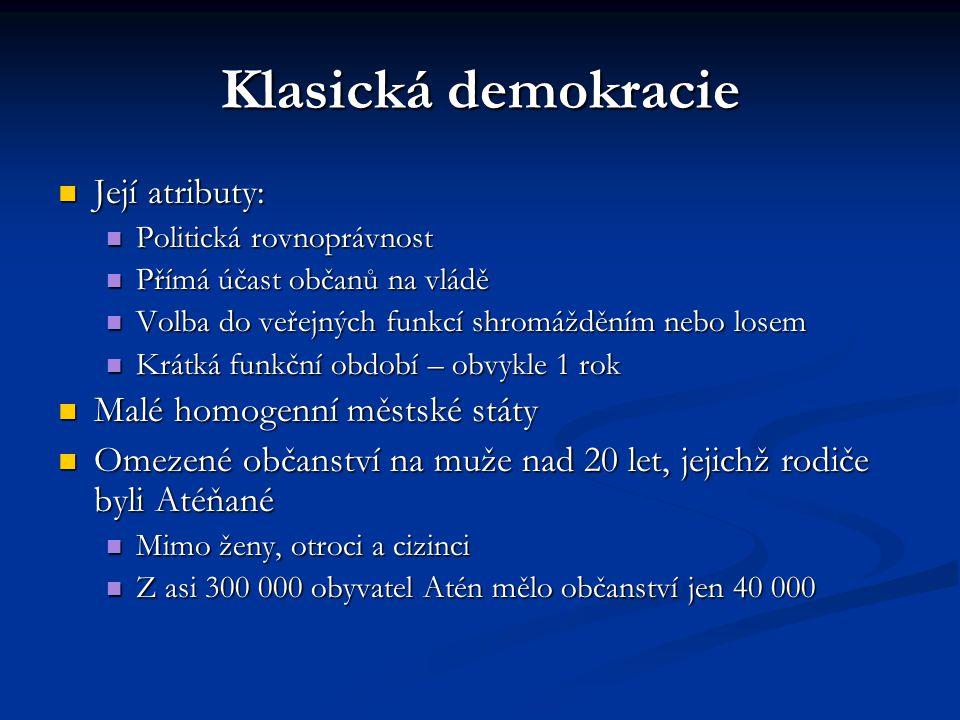 Klasická demokracie Její atributy: Její atributy: Politická rovnoprávnost Politická rovnoprávnost Přímá účast občanů na vládě Přímá účast občanů na vl