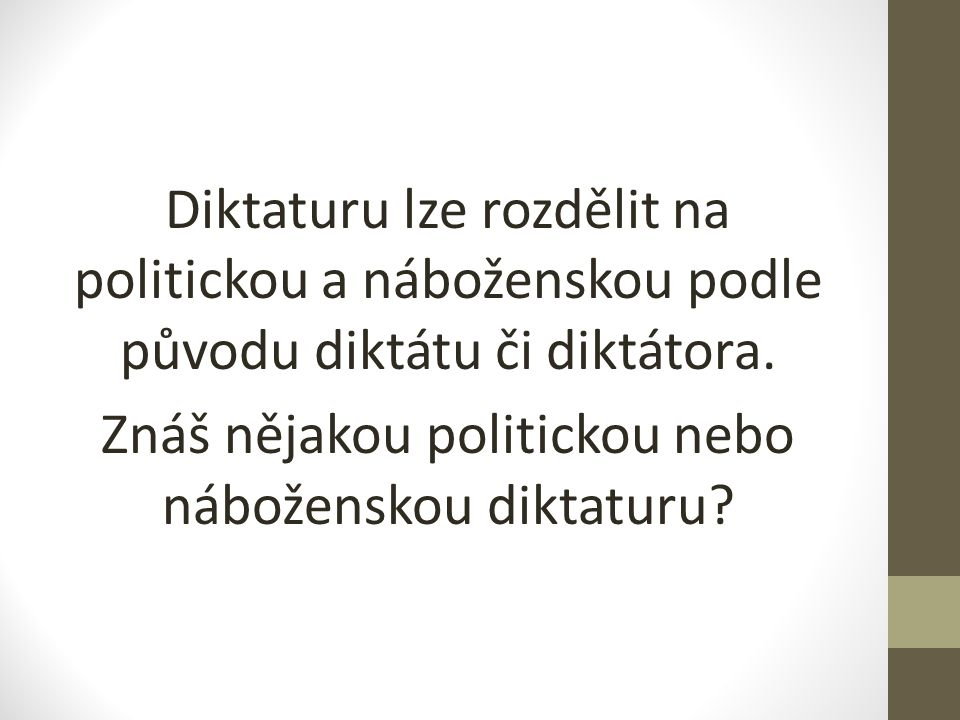 Diktaturu lze rozdělit na politickou a náboženskou podle původu diktátu či diktátora.