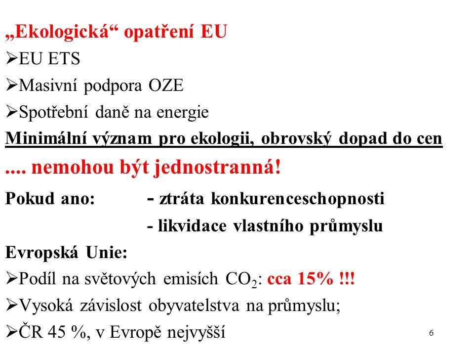 """6 """"Ekologická opatření EU  EU ETS  Masivní podpora OZE  Spotřební daně na energie Minimální význam pro ekologii, obrovský dopad do cen...."""