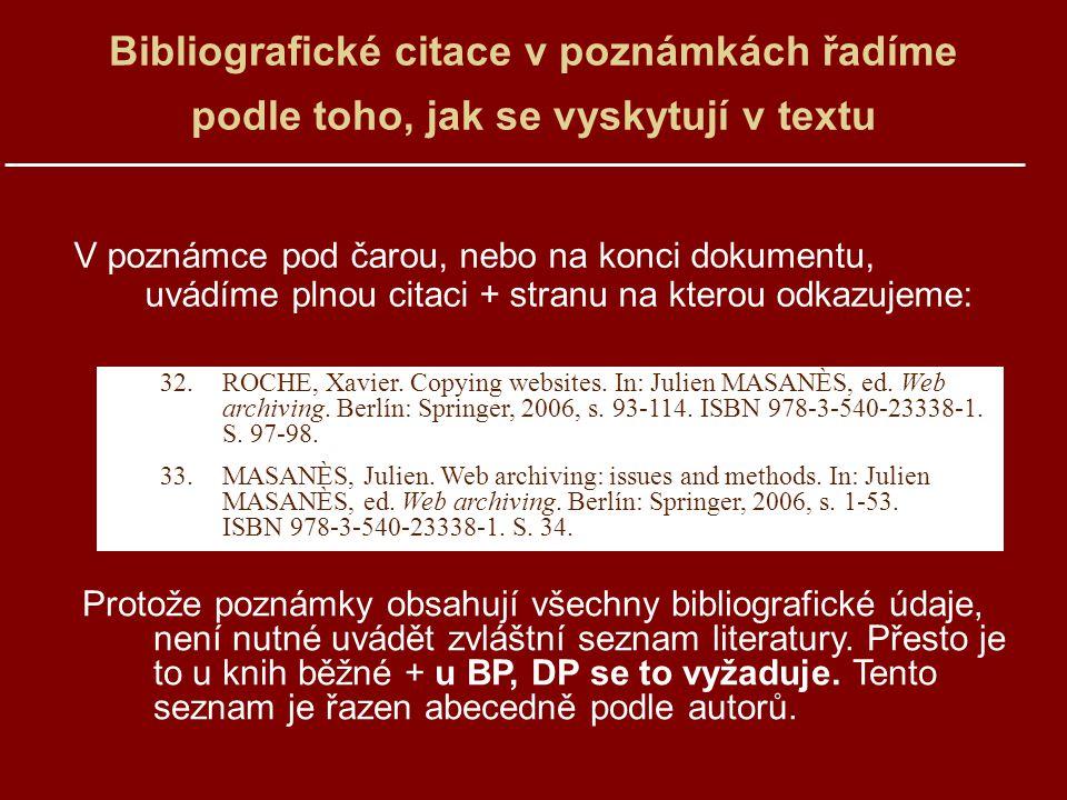 Bibliografické citace v poznámkách řadíme podle toho, jak se vyskytují v textu V poznámce pod čarou, nebo na konci dokumentu, uvádíme plnou citaci + stranu na kterou odkazujeme: 32.ROCHE, Xavier.