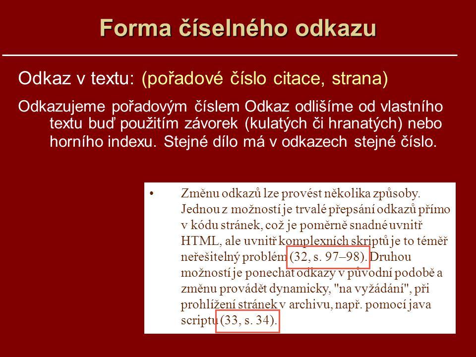 Forma číselného odkazu Odkaz v textu: (pořadové číslo citace, strana) Odkazujeme pořadovým číslem Odkaz odlišíme od vlastního textu buď použitím závorek (kulatých či hranatých) nebo horního indexu.