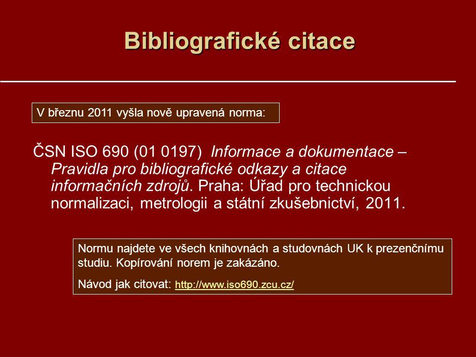 Bibliografické citace ČSN ISO 690 (01 0197) Informace a dokumentace – Pravidla pro bibliografické odkazy a citace informačních zdrojů.