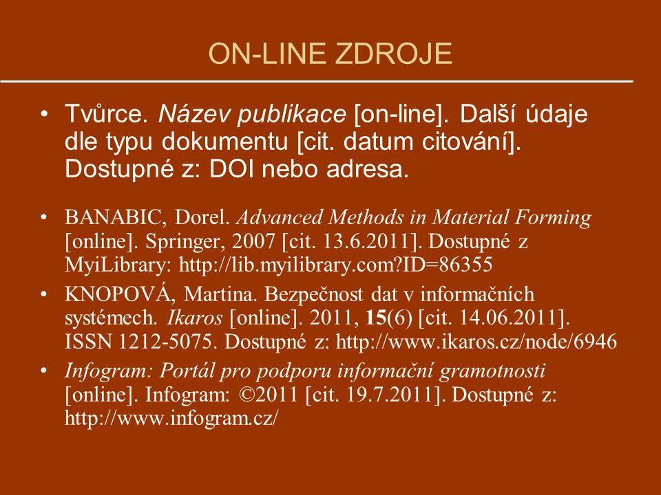 ON-LINE ZDROJE Tvůrce.Název publikace [on-line]. Další údaje dle typu dokumentu [cit.