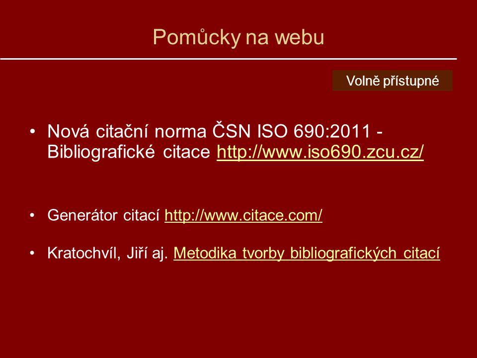 Pomůcky na webu Nová citační norma ČSN ISO 690:2011 - Bibliografické citace http://www.iso690.zcu.cz/http://www.iso690.zcu.cz/ Generátor citací http://www.citace.com/http://www.citace.com/ Kratochvíl, Jiří aj.