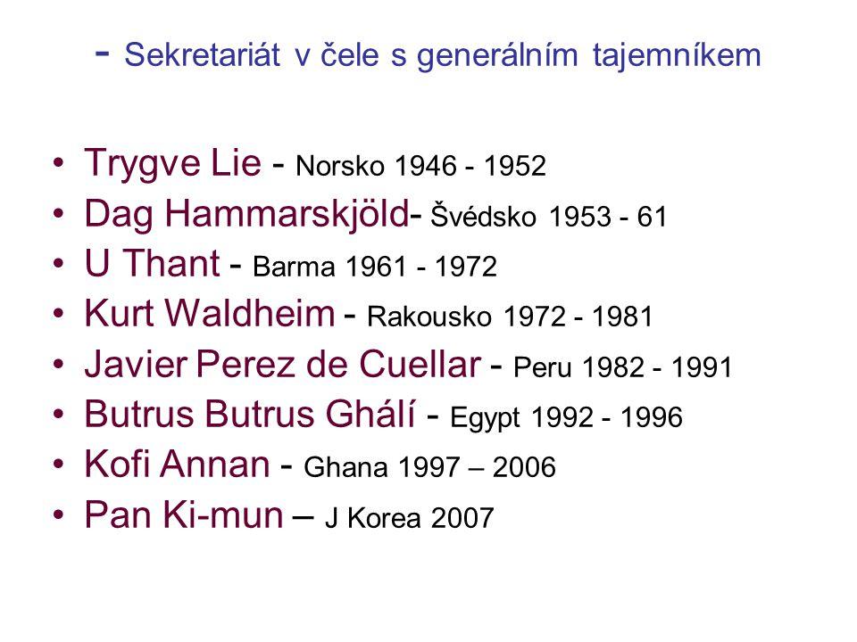 - Sekretariát v čele s generálním tajemníkem Trygve Lie - Norsko 1946 - 1952 Dag Hammarskjöld- Švédsko 1953 - 61 U Thant - Barma 1961 - 1972 Kurt Wald