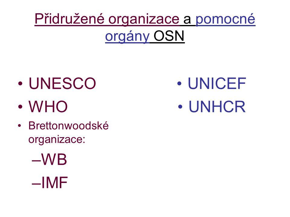 Přidružené organizace a pomocné orgány OSN UNESCO WHO Brettonwoodské organizace: –WB –IMF UNICEF UNHCR