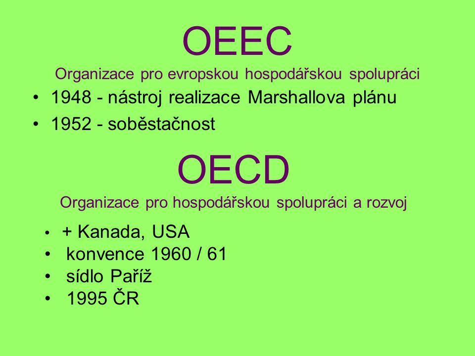 OEEC Organizace pro evropskou hospodářskou spolupráci 1948 - nástroj realizace Marshallova plánu 1952 - soběstačnost OECD Organizace pro hospodářskou