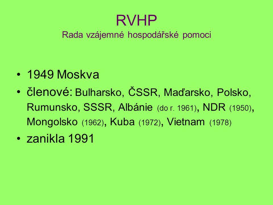 RVHP Rada vzájemné hospodářské pomoci 1949 Moskva členové: Bulharsko, ČSSR, Maďarsko, Polsko, Rumunsko, SSSR, Albánie (do r. 1961), NDR (1950), Mongol