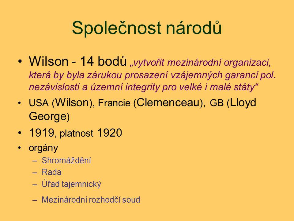 """Společnost národů Wilson - 14 bodů """"vytvořit mezinárodní organizaci, která by byla zárukou prosazení vzájemných garancí pol. nezávislosti a územní int"""