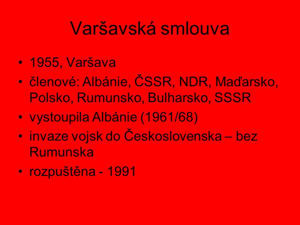 Varšavská smlouva 1955, Varšava členové: Albánie, ČSSR, NDR, Maďarsko, Polsko, Rumunsko, Bulharsko, SSSR vystoupila Albánie (1961/68) invaze vojsk do