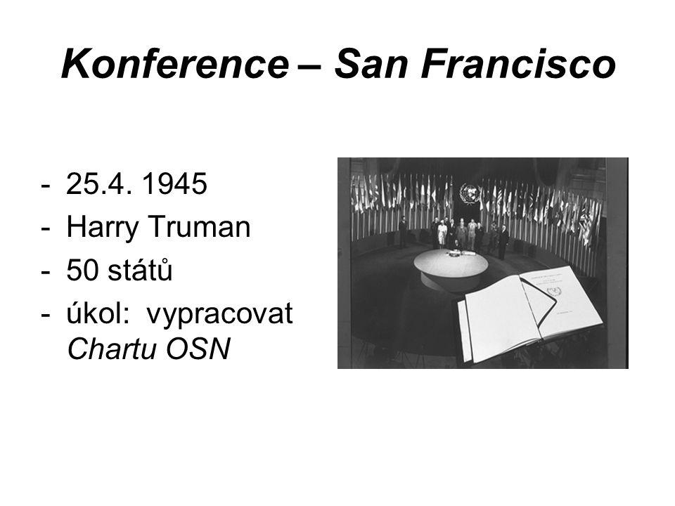 Konference – San Francisco -25.4. 1945 -Harry Truman -50 států -úkol: vypracovat Chartu OSN