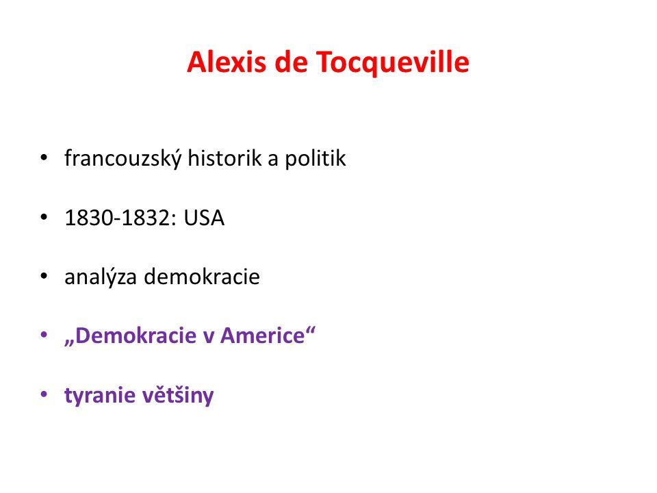 "Alexis de Tocqueville francouzský historik a politik 1830-1832: USA analýza demokracie ""Demokracie v Americe tyranie většiny"